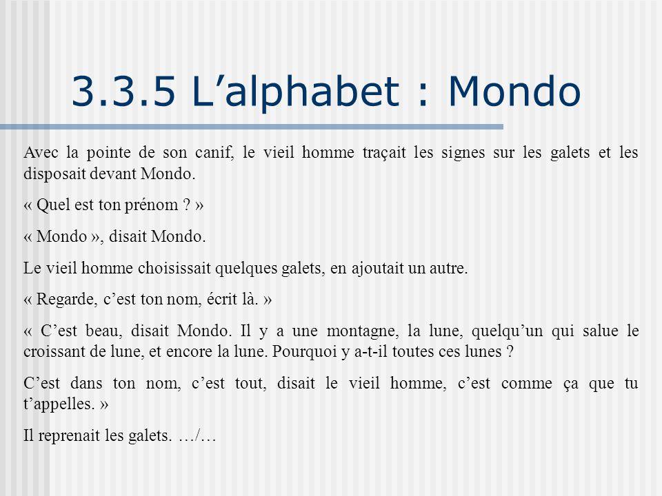 3.3.5 L'alphabet : Mondo Avec la pointe de son canif, le vieil homme traçait les signes sur les galets et les disposait devant Mondo.