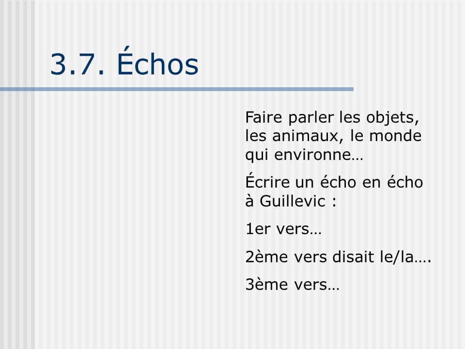 3.7. Échos Faire parler les objets, les animaux, le monde qui environne… Écrire un écho en écho à Guillevic :