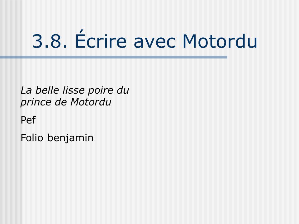 3.8. Écrire avec Motordu La belle lisse poire du prince de Motordu Pef