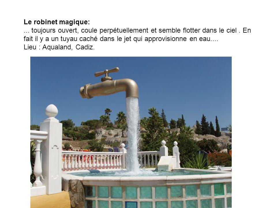 Le robinet magique: ... toujours ouvert, coule perpétuellement et semble flotter dans le ciel .