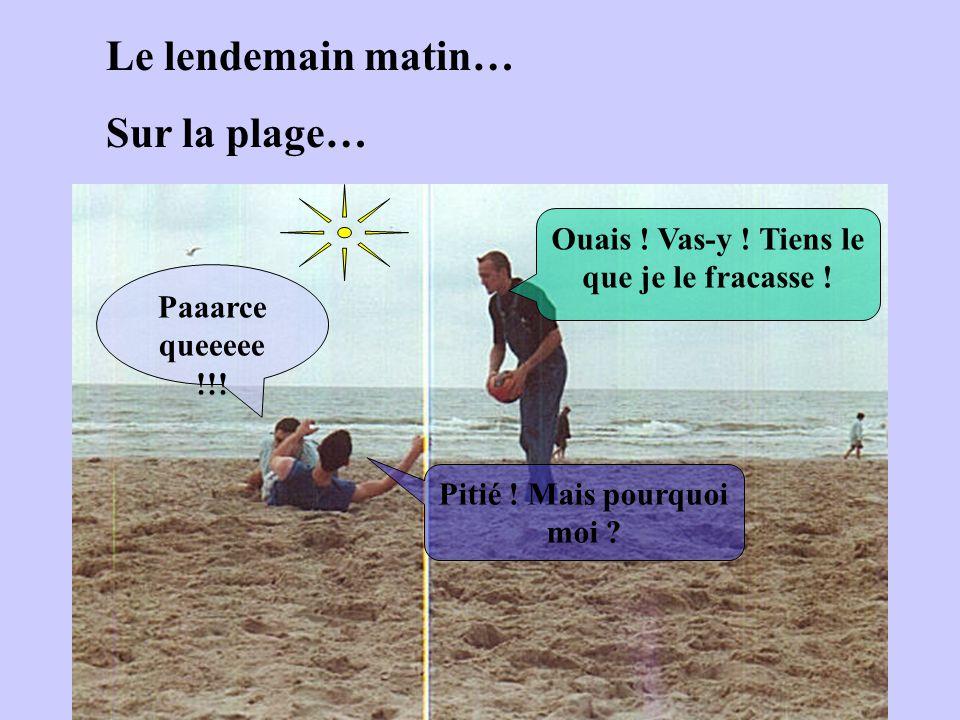 Le lendemain matin… Sur la plage…