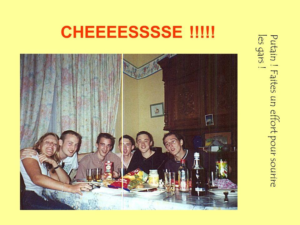 CHEEEESSSSE !!!!! Putain ! Faites un effort pour sourire les gars !