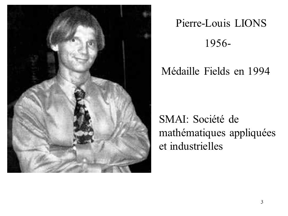 Pierre-Louis LIONS 1956- Médaille Fields en 1994.