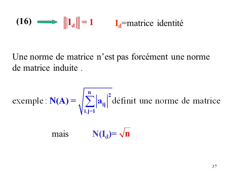 (16) Id=matrice identité. Une norme de matrice n'est pas forcément une norme de matrice induite .