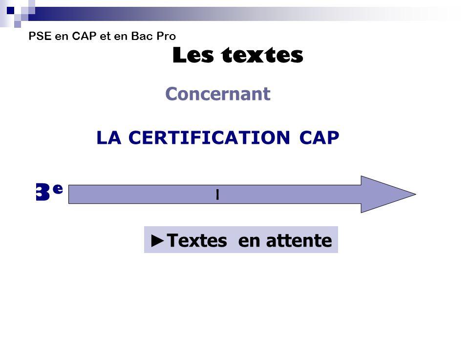 3e Concernant LA CERTIFICATION CAP Textes en attente I