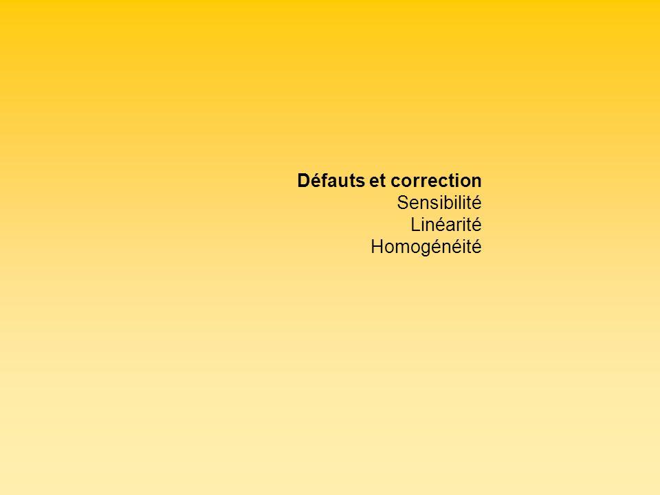 Défauts et correction Sensibilité Linéarité Homogénéité