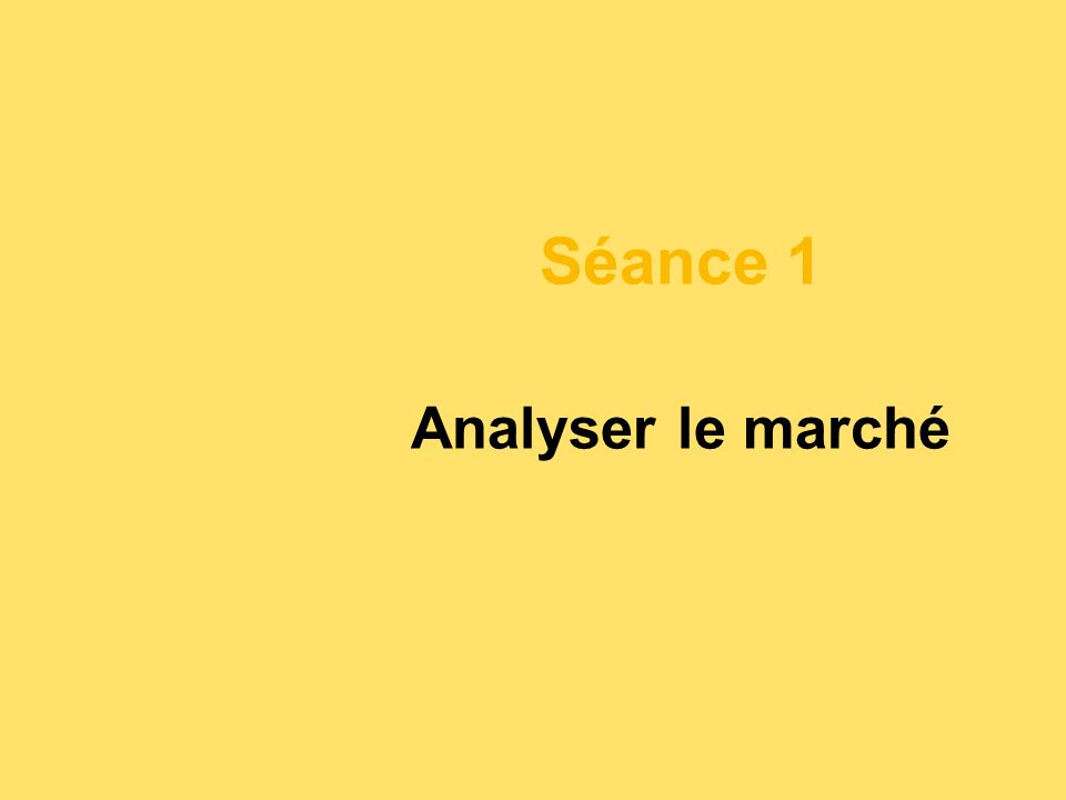 Séance 1 Analyser le marché