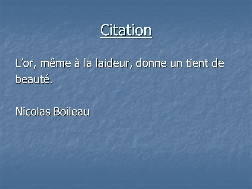 Citation L'or, même à la laideur, donne un tient de beauté. Nicolas Boileau