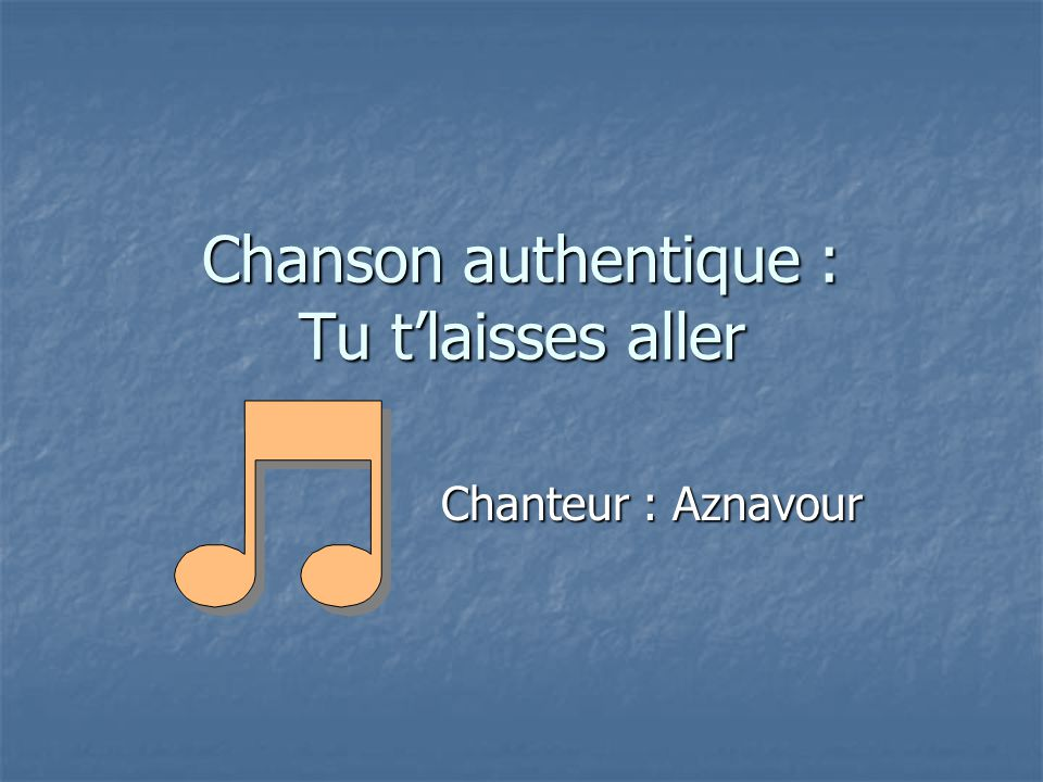 Chanson authentique : Tu t'laisses aller