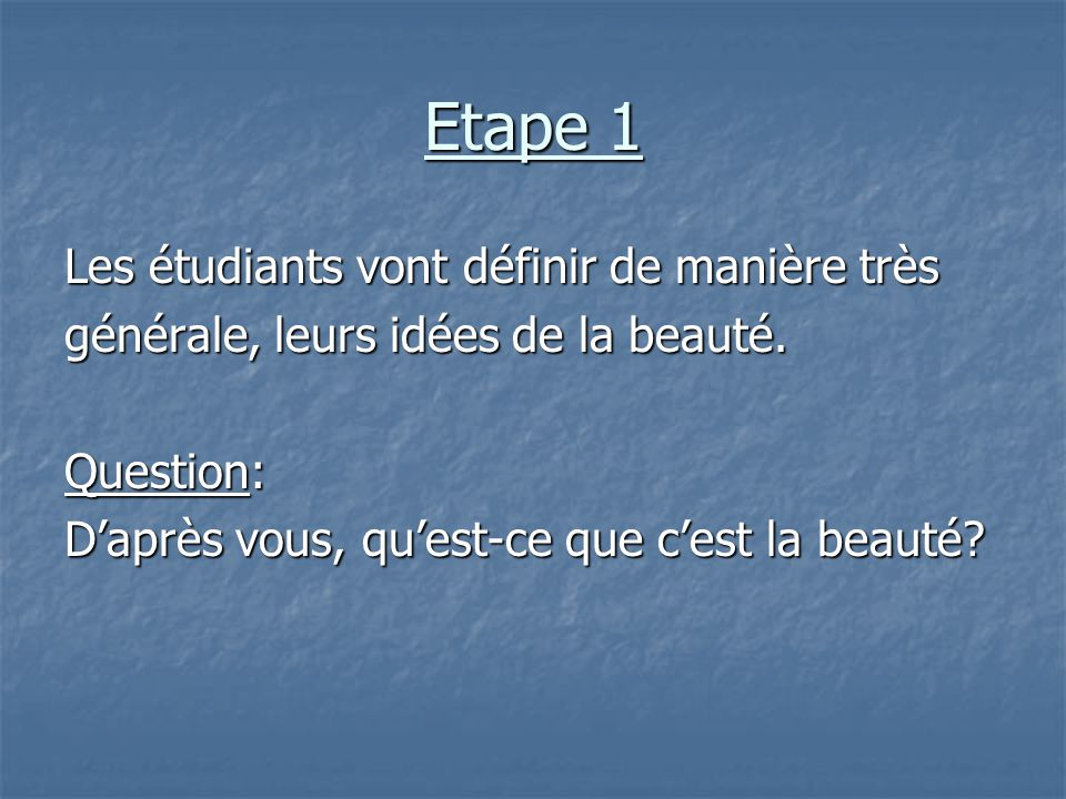 Etape 1 Les étudiants vont définir de manière très générale, leurs idées de la beauté.