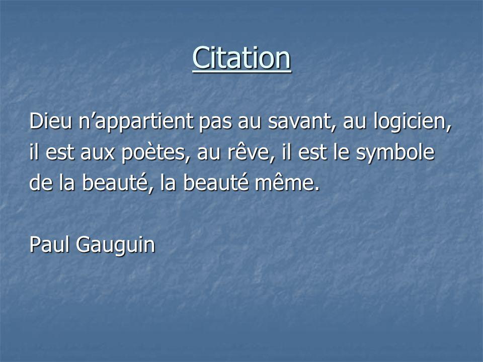 Citation Dieu n'appartient pas au savant, au logicien, il est aux poètes, au rêve, il est le symbole de la beauté, la beauté même.