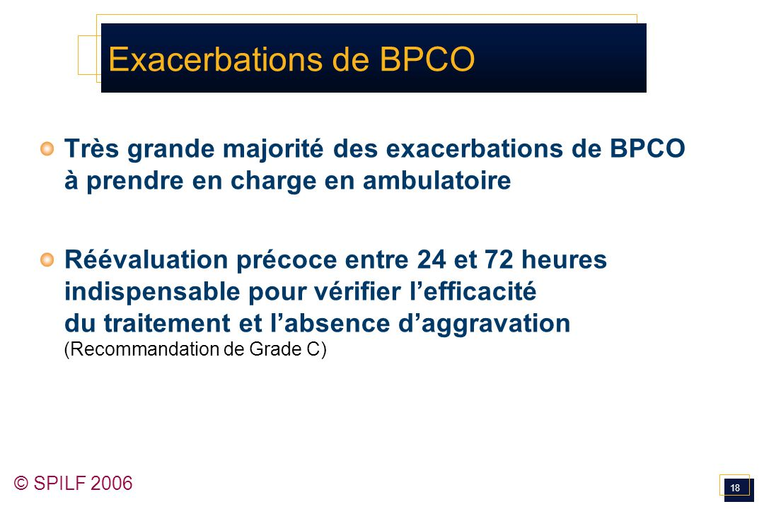 Exacerbations de BPCO Très grande majorité des exacerbations de BPCO à prendre en charge en ambulatoire.