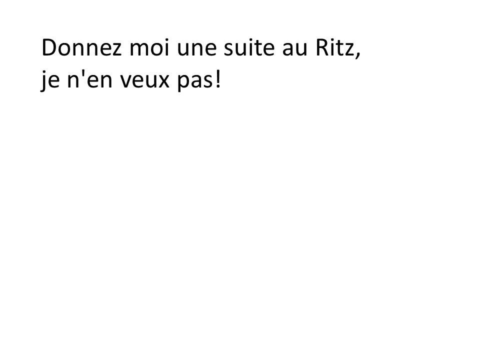 Donnez moi une suite au Ritz,
