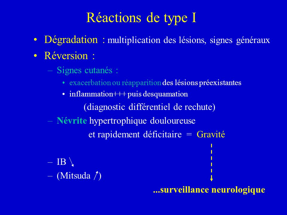 Réactions de type I Dégradation : multiplication des lésions, signes généraux. Réversion : Signes cutanés :