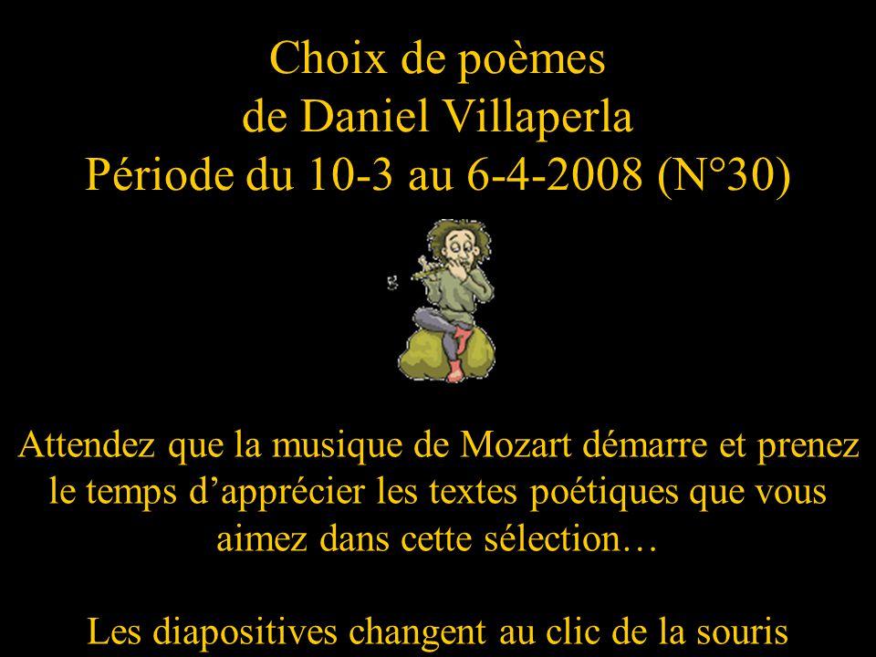 Choix de poèmes de Daniel Villaperla Période du 10-3 au 6-4-2008 (N°30)