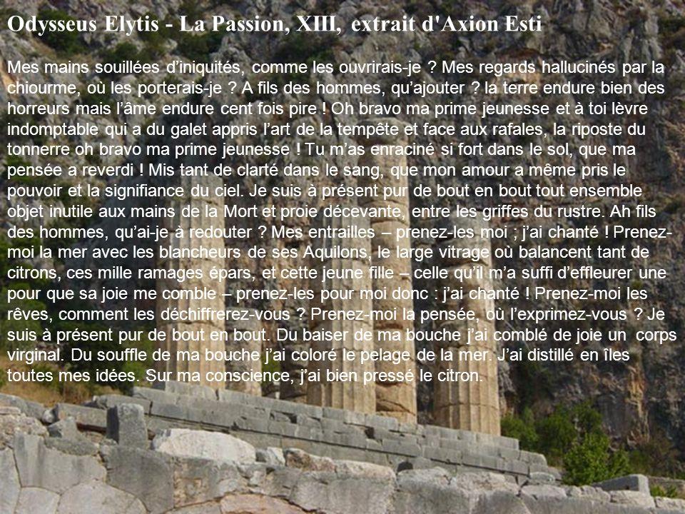 Odysseus Elytis - La Passion, XIII, extrait d Axion Esti Mes mains souillées d'iniquités, comme les ouvrirais-je .