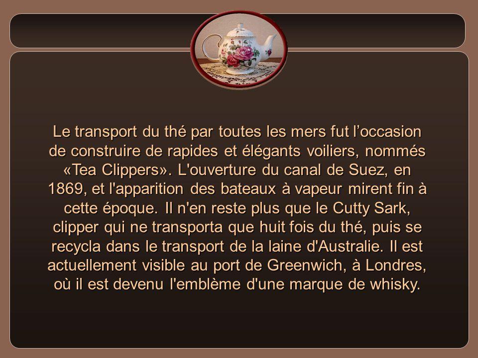 Le transport du thé par toutes les mers fut l'occasion de construire de rapides et élégants voiliers, nommés «Tea Clippers».