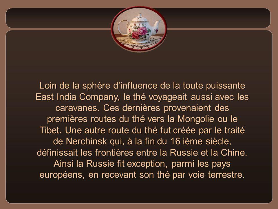 Loin de la sphère d'influence de la toute puissante East India Company, le thé voyageait aussi avec les caravanes.