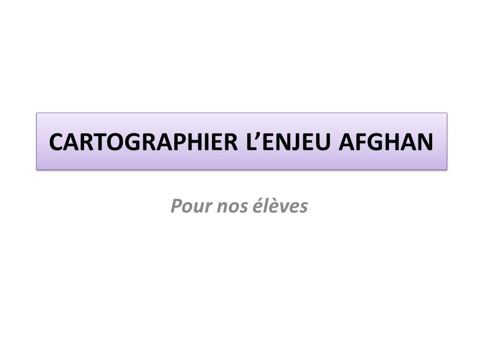 CARTOGRAPHIER L'ENJEU AFGHAN