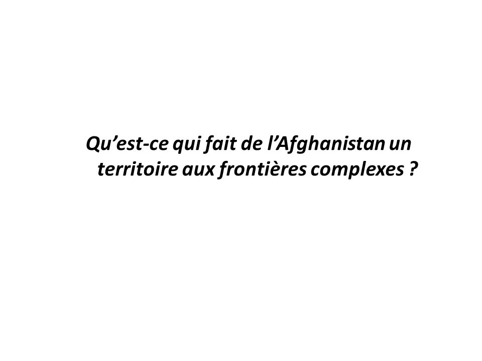 Qu'est-ce qui fait de l'Afghanistan un territoire aux frontières complexes