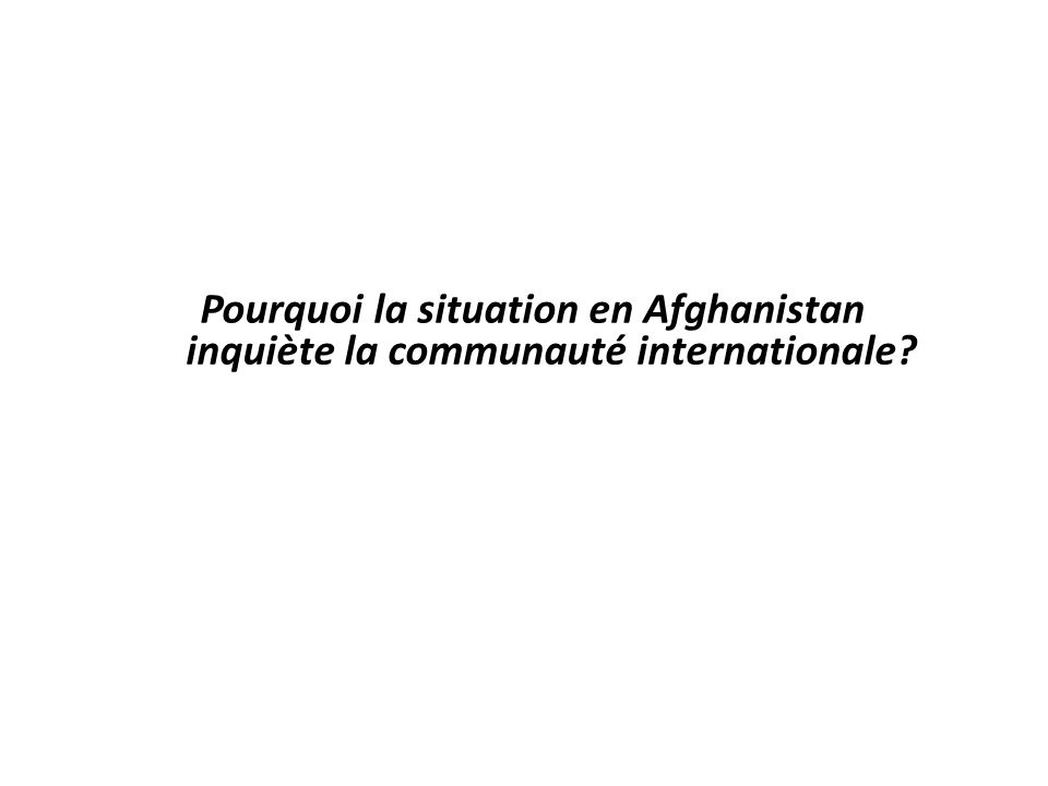 Pourquoi la situation en Afghanistan inquiète la communauté internationale