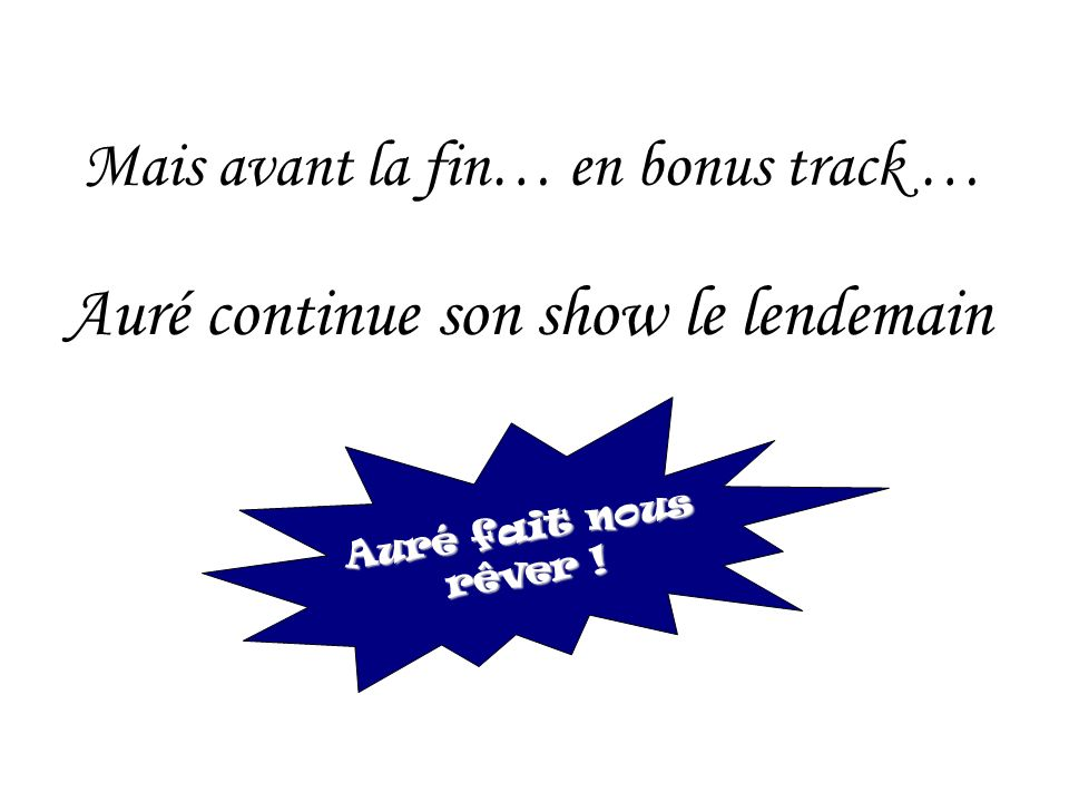 Auré continue son show le lendemain