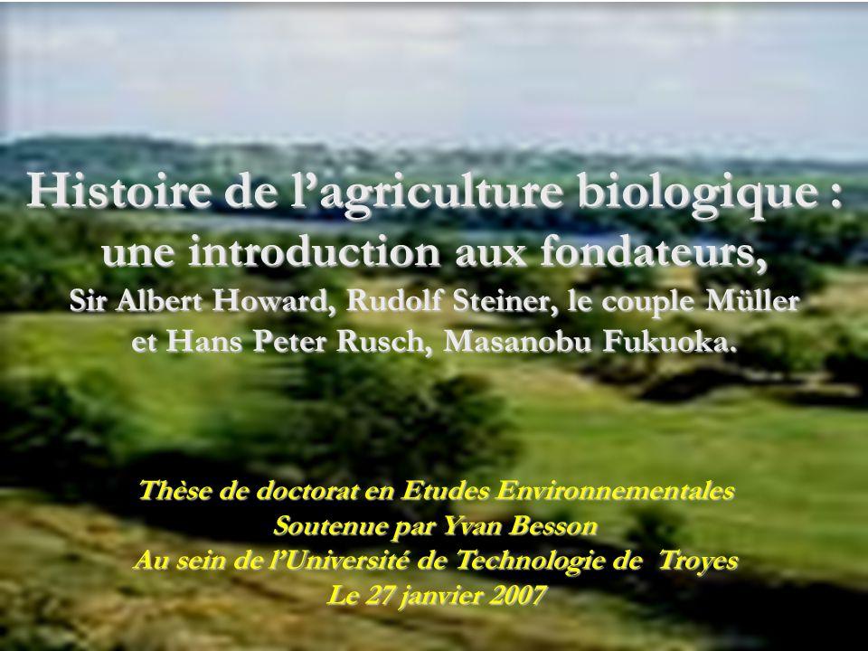 Histoire de l'agriculture biologique : une introduction aux fondateurs, Sir Albert Howard, Rudolf Steiner, le couple Müller et Hans Peter Rusch, Masanobu Fukuoka.