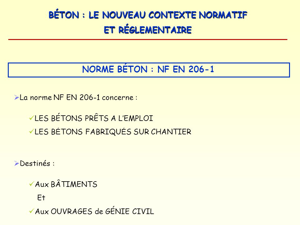 NORME BÉTON : NF EN 206-1 La norme NF EN 206-1 concerne :