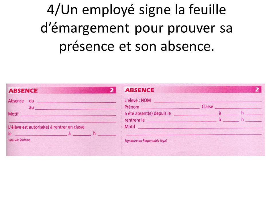 4/Un employé signe la feuille d'émargement pour prouver sa présence et son absence.