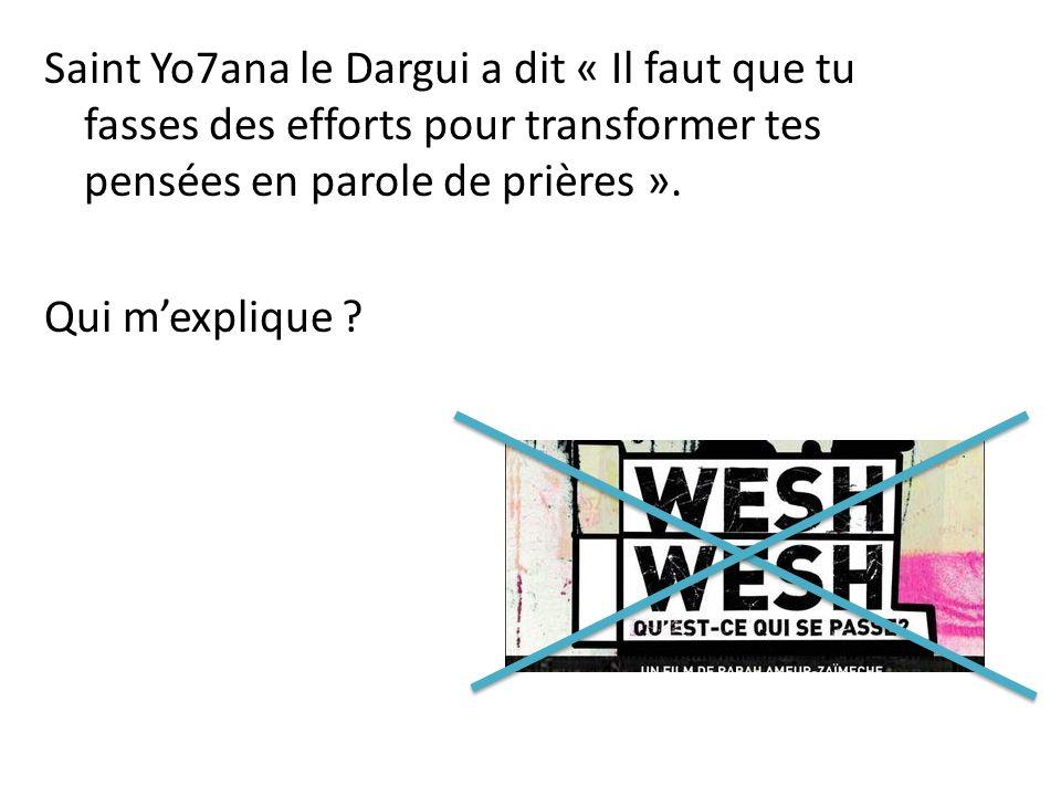 Saint Yo7ana le Dargui a dit « Il faut que tu fasses des efforts pour transformer tes pensées en parole de prières ».