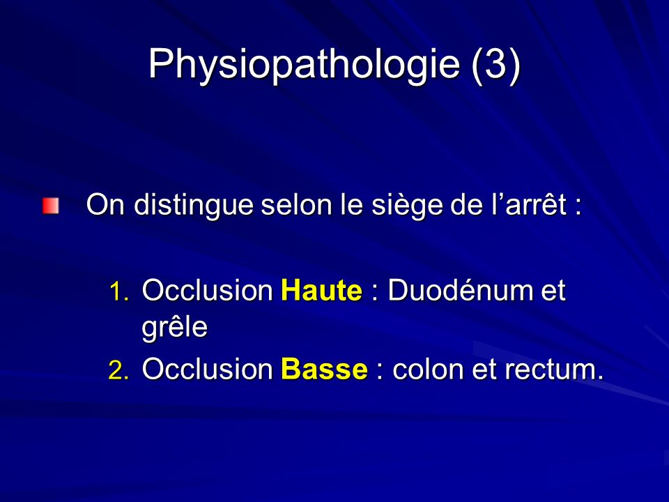 Physiopathologie (3) On distingue selon le siège de l'arrêt :