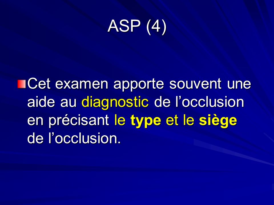 ASP (4) Cet examen apporte souvent une aide au diagnostic de l'occlusion en précisant le type et le siège de l'occlusion.