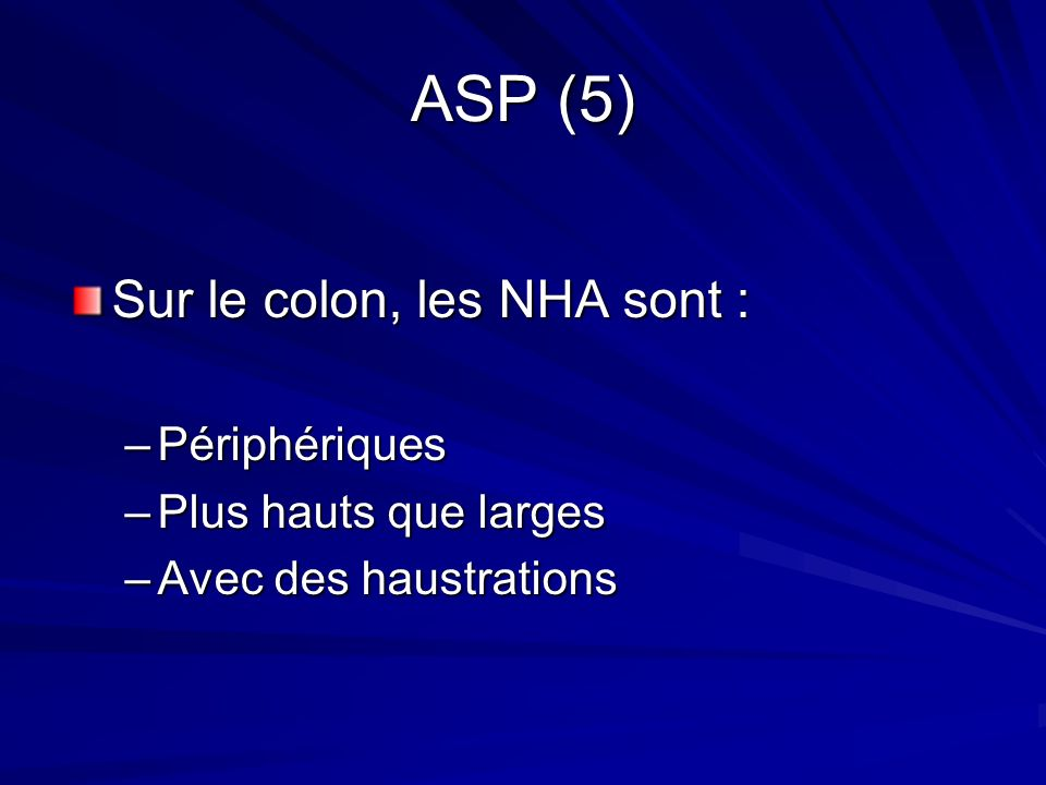 ASP (5) Sur le colon, les NHA sont : Périphériques
