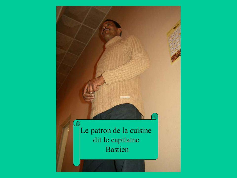 Le patron de la cuisine dit le capitaine Bastien