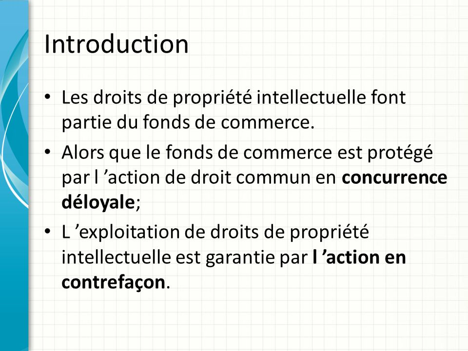 Introduction Les droits de propriété intellectuelle font partie du fonds de commerce.