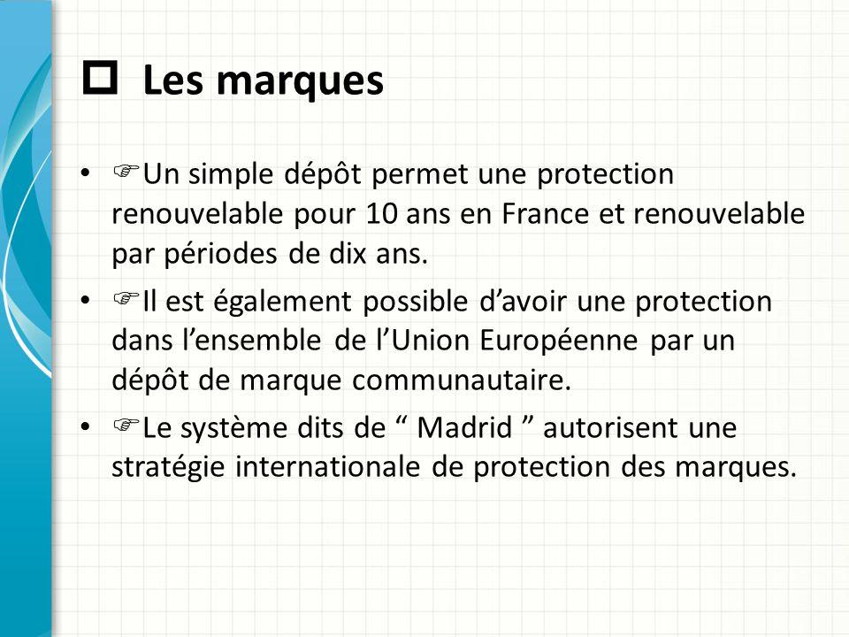  Les marques Un simple dépôt permet une protection renouvelable pour 10 ans en France et renouvelable par périodes de dix ans.