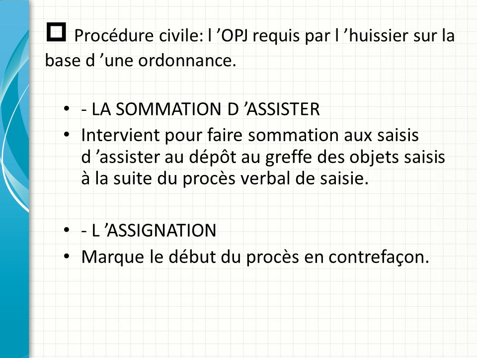  Procédure civile: l 'OPJ requis par l 'huissier sur la base d 'une ordonnance.