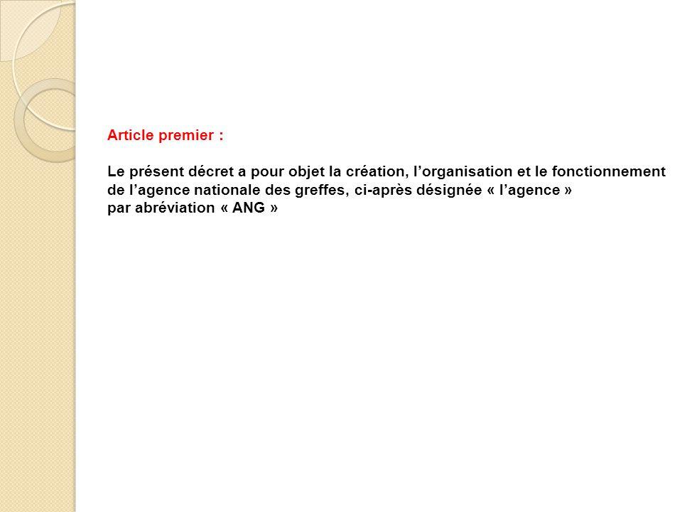 Article premier : Le présent décret a pour objet la création, l'organisation et le fonctionnement.