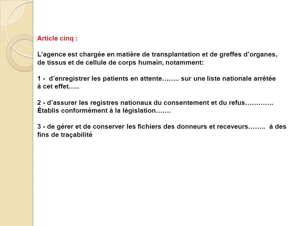 Article cinq : L'agence est chargée en matière de transplantation et de greffes d'organes, de tissus et de cellule de corps humain, notamment: