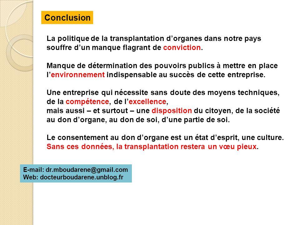 Conclusion La politique de la transplantation d'organes dans notre pays. souffre d'un manque flagrant de conviction.