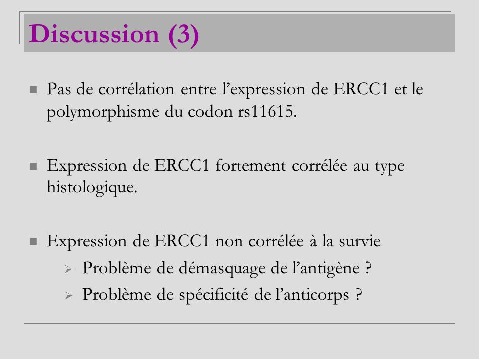 Discussion (3) Pas de corrélation entre l'expression de ERCC1 et le polymorphisme du codon rs11615.
