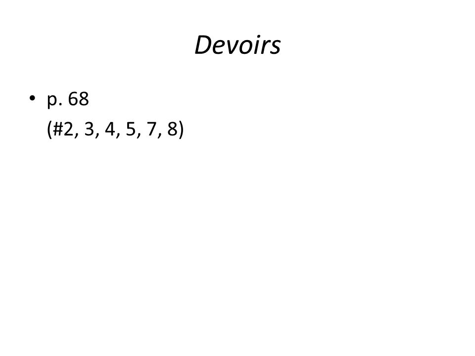 Devoirs p. 68 (#2, 3, 4, 5, 7, 8)