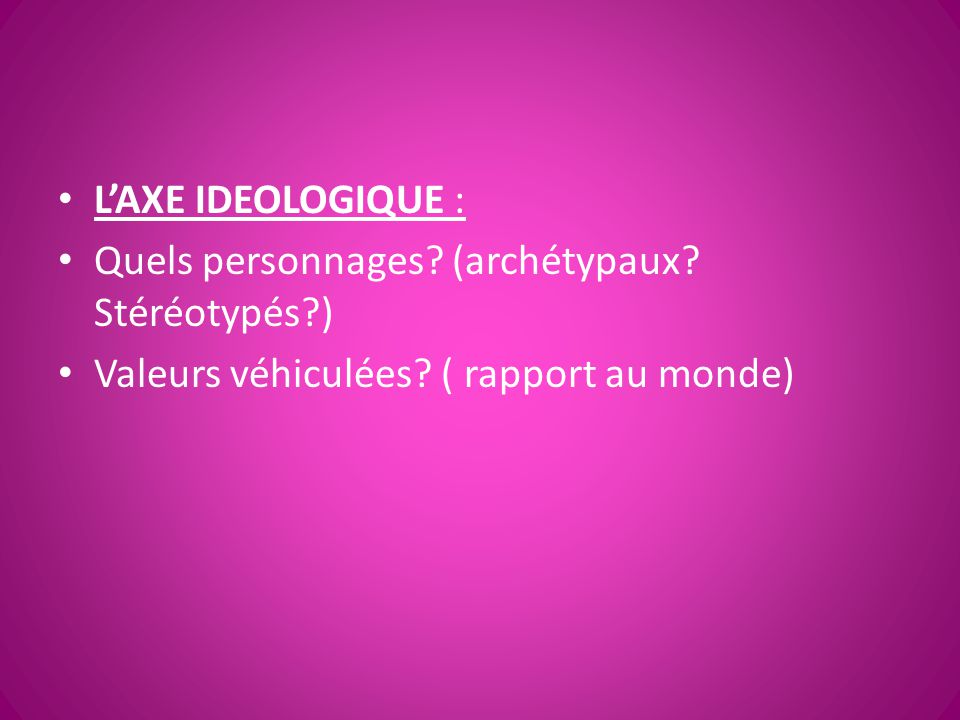 L'AXE IDEOLOGIQUE : Quels personnages. (archétypaux.