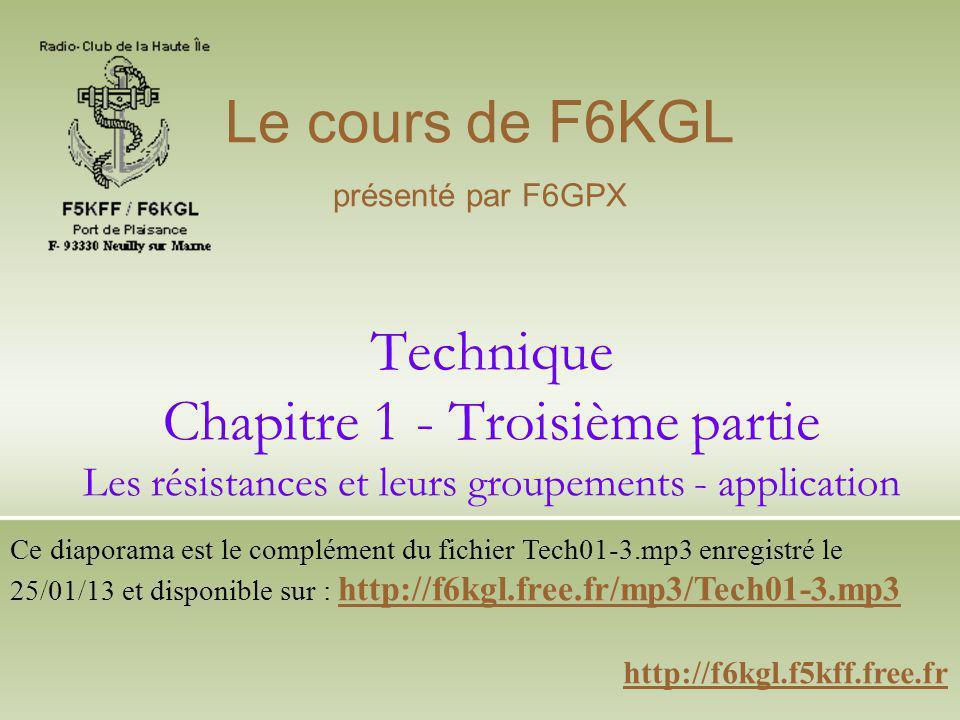 Le cours de F6KGL présenté par F6GPX. Technique Chapitre 1 - Troisième partie Les résistances et leurs groupements - application.