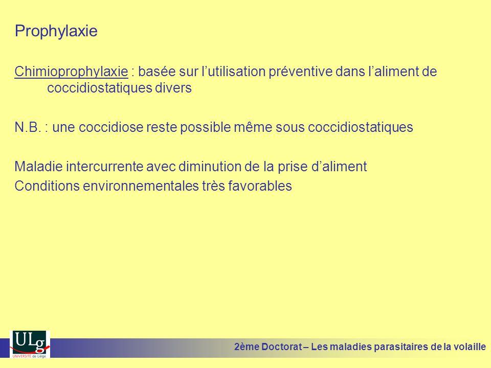 Prophylaxie Chimioprophylaxie : basée sur l'utilisation préventive dans l'aliment de coccidiostatiques divers.
