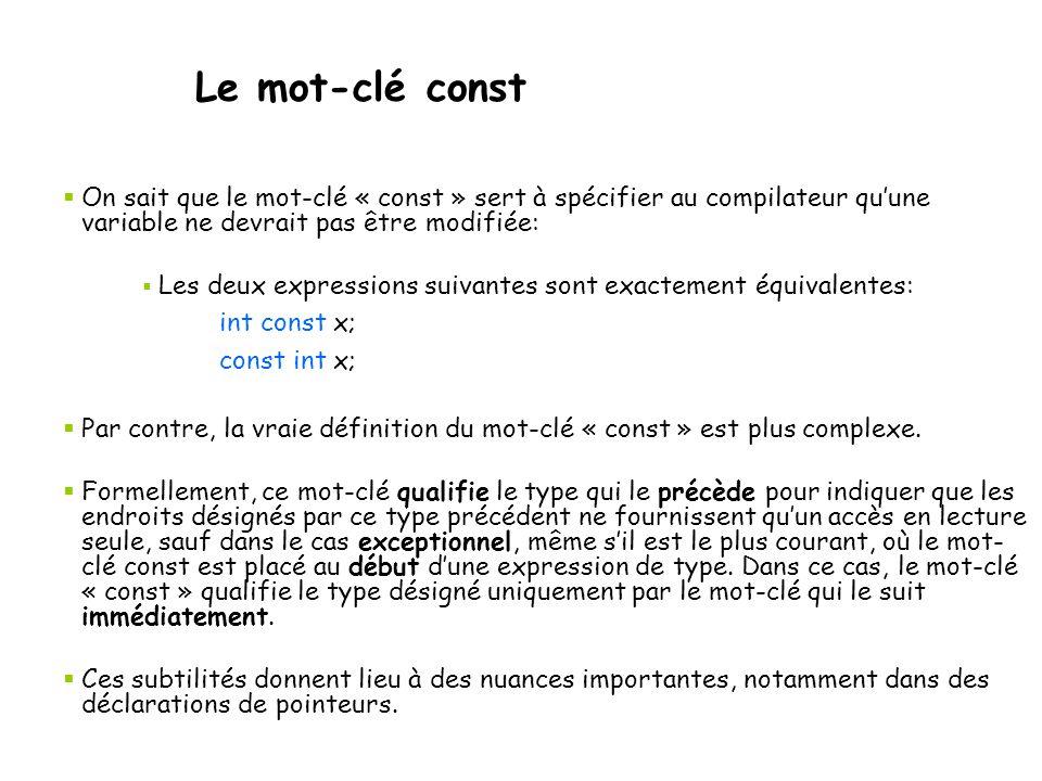 Le mot-clé const On sait que le mot-clé « const » sert à spécifier au compilateur qu'une variable ne devrait pas être modifiée: