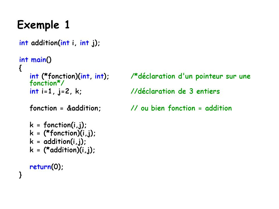 Exemple 1 int addition(int i, int j); int main() {