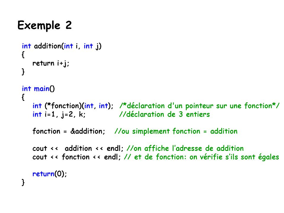 Exemple 2 int addition(int i, int j) { return i+j; } int main()