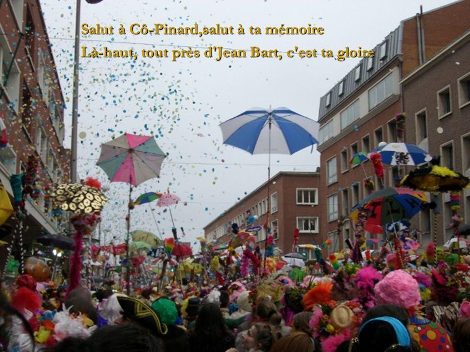 Salut à Cô-Pinard,salut à ta mémoire Là-haut, tout près d Jean Bart, c est ta gloire