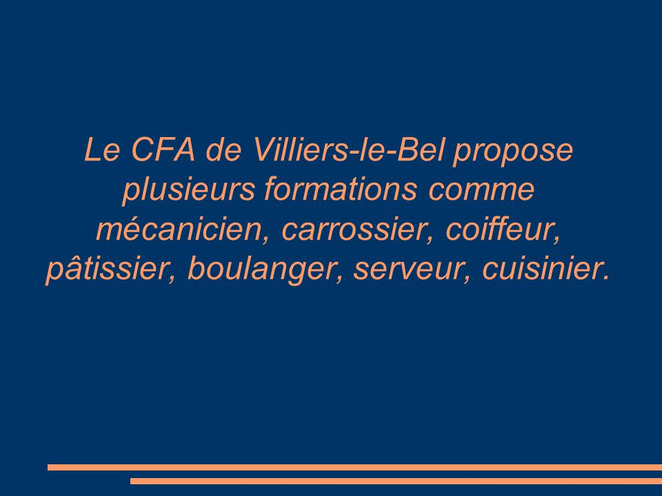 Le CFA de Villiers-le-Bel propose plusieurs formations comme mécanicien, carrossier, coiffeur, pâtissier, boulanger, serveur, cuisinier.